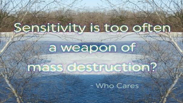 Sensitivity if too often a weapon of mass destruction? Who Cares